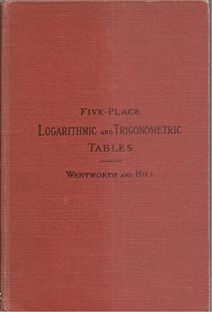 Five-place Logarithmic And Trigonometric Tables: Wentworth and Hill