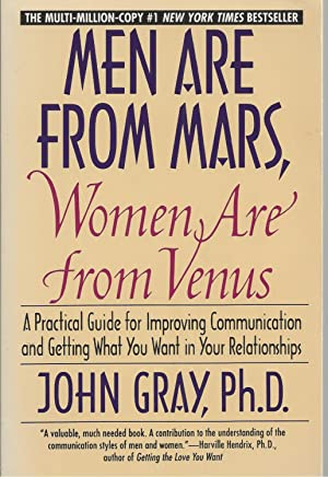 Men Are from Mars, Women Are from Venus A Practical Guide for Improving Communication and Getting