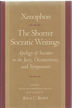 Shorter Socratic Writings, The Apology of Socrates to the Jury, Oeconomicus, and Symposium: Trans...