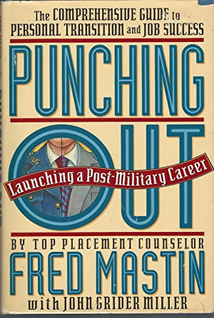 Punching Out: Launching a Post-Military Career The Comprehensive Guide to Personal Transition Job...