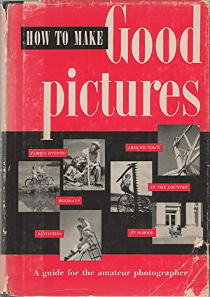 How to Make Good Pictures A Guide for the Amateur Photographer