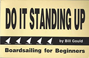 Do It Standing Up: Boardsailing For Beginners
