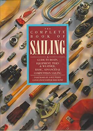Complete Book of Sailing A Guide to Boats, Equipment, Tides, & Weather, Basic, Advanced & Competi...