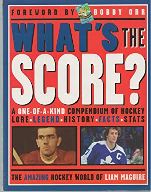 What's The Score? Forwarded By Bobby Orr A One-Of-A-Kind Compendium of Hockey Lore * Legend * His...