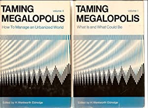 Taming Megalopolis, Vol. I & II What is and What Could Be, How to Manage an Urbanized World