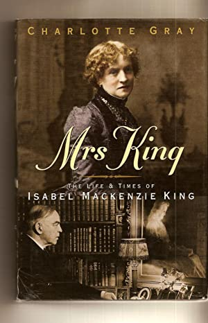 Mrs King **signed** The Life and Times of Isabel Mackenzie King