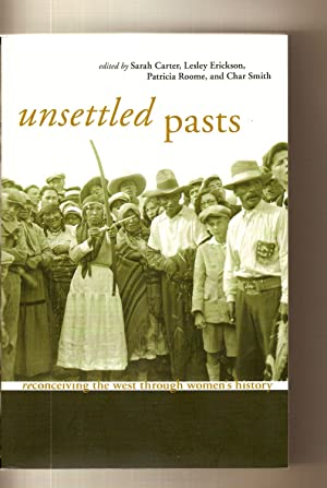 Unsettled Pasts Reconceiving the West through Women's History