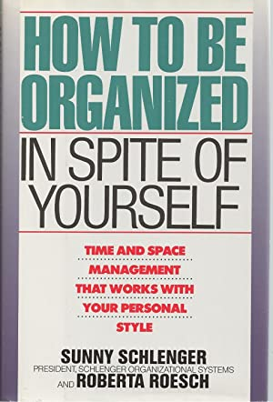 How to Be Organized in Spite of Yourself Time and Space Management That Works with Your Personal ...