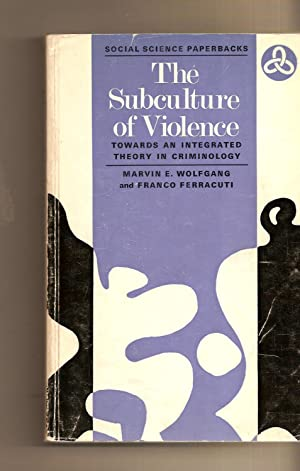 Subculture Of Violence, The Towards an Integrated Theory in Criminology
