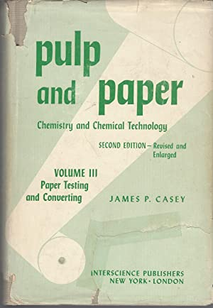 Pulp And Paper Chemistry And Chemical Technology: Voume I I I: Paper Testing And Converting