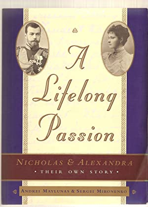 A Lifelong Passion Nicholas and Alexandra: Their Own Story