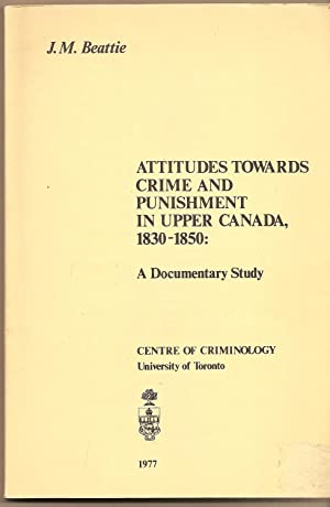 Attitudes Towards Crime And Punishment In Upper Canada, 1830-1850 A Documentary Study