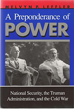 A Preponderance of Power National Security, the Truman Administration, and the Cold War