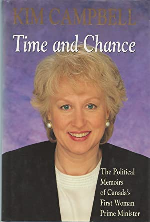 Time and Chance The Political Memoirs of Canada's First Woman Prime Minister