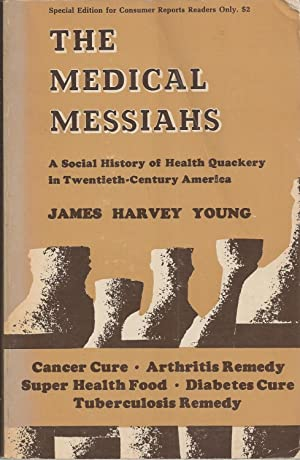 Medical Messiahs A Social History Of Health Quackery In Twentieth- Century America