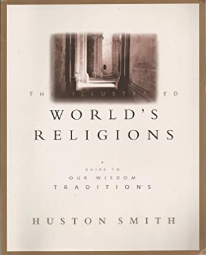Illustrated World's Religions, The A Guide to: Smith, Huston