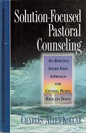 Solution Focused Pastoral Counseling, An Effective Short-term Approach For Getting People Back On...