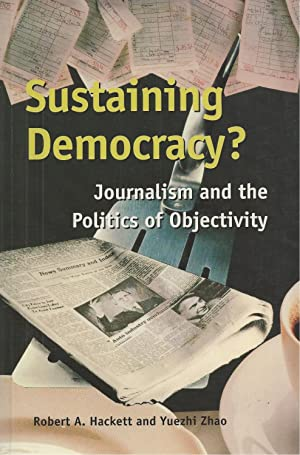 Sustaining Democracy? Journalism and the Politics of Objectivity