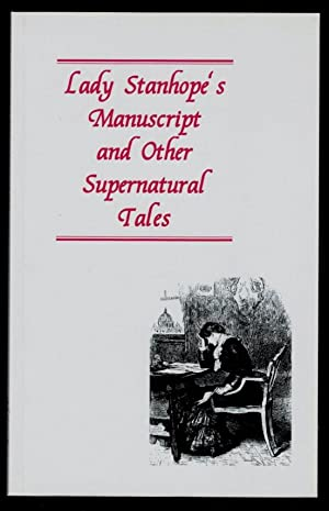 LADY STANHOPE'S MANUSCRIPT AND OTHER SUPERNATURAL TALES. An Ash-Tree Press Occasional Booklet. Ed...