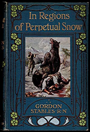 IN REGIONS OF PERPETUAL SNOW. A Story of Wild Adventures. Illustrated by Henry Austin.