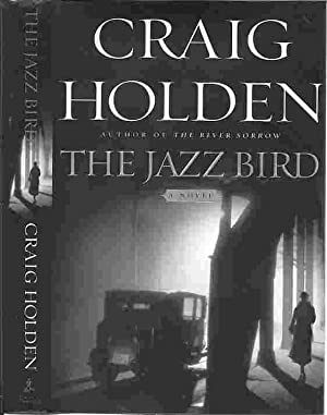 THE JAZZ BIRD: A Novel (SIGNED): Holden, Craig