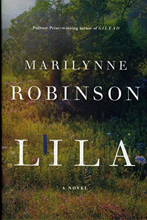 LILA: A Novel (SIGNED 2014 FIRST EDITION,: ROBINSON, MARILYNNE (SIGNED