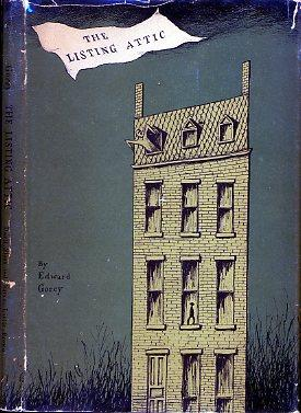 THE LISTING ATTIC (FIRST PRINTING): GOREY, EDWARD, Written