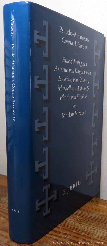 Pseudo-Athanasius, Contra Arianos IV. Eine Schrift gegen Asterius von Kappadokien, Eusebius von Cäsarea, Markell von Ankyra und Photin von Sirmium. - VINZENT, MARKUS.