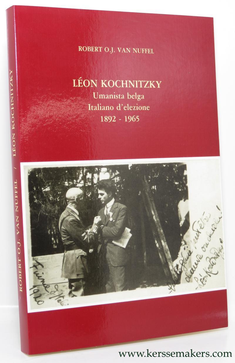 Leon Kochnitzky. Umanista belga Italiano d'elezione 1892 - 1965.: NUFFEL, ROBERT O.J. VAN.