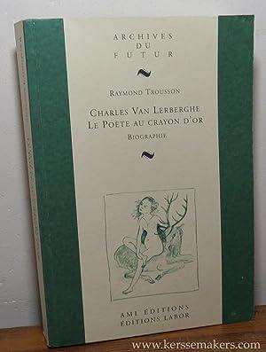 Charles Van Lerberghe Le Poete au crayon d'or. Biographie.: TROUSSON, RAYMOND.