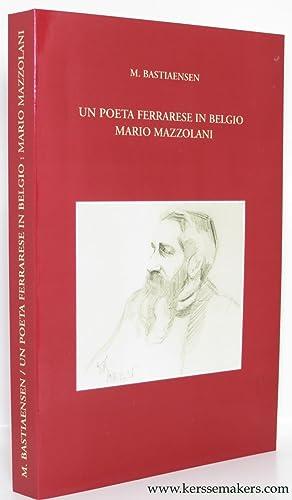Un poeta ferrarese in Belgio Mario Mazzolani (1877-1944).: BASTIAENSEN, MICHEL.