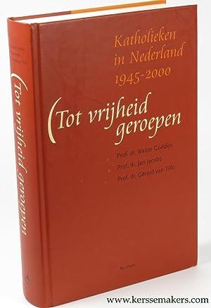 Tot vrijheid geroepen. Katholieken in Nederland : 1946-2000.: GODDIJN, WALTER, JAN JACOBS, GÉRARD ...
