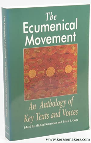 The Ecumenical Movement. An Anthology of Key Texts and Voices.: KINNAMON, Michael / Brian E. COPE (...