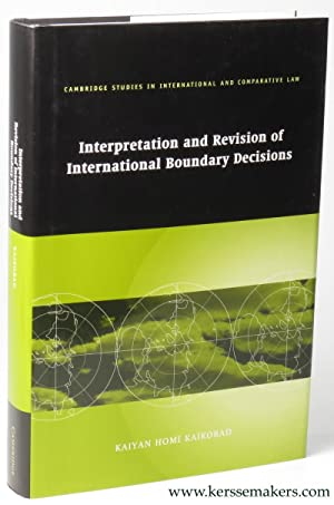 Interpretation and Revision of International Boundary Decisions.: HOMI KAIKOBAD, Kaiyan.