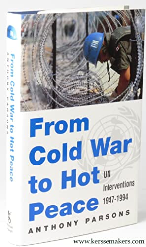 From Cold War to Hot Peace. UN interventions 1947 - 1994.: PARSONS, Anthony.