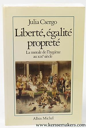 Liberte egalite proprete. La morale de l'hygiene au XIXe siecle.: CSERGO, Julia.