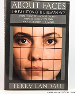About faces. The evolution of the human face. What it reveals. How it deceives. What it represents ...