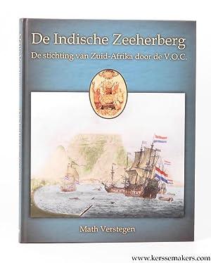 De Indische Zeeherberg. De stichting van Zuid-Afrika door de VOC.: VERSTEGEN, Math.