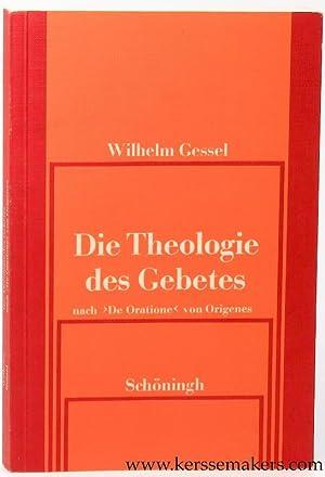 Die Theologie des Gebetes nach 'De Oratione' von Origines.: GESSEL, WILHELM.