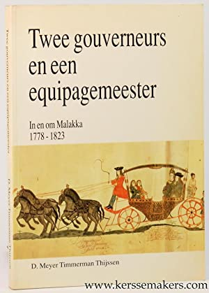 Twee gouverneurs en een equipagemeester. In en om Malakka 1778-1823. (2e herziene druk).: MEYER ...