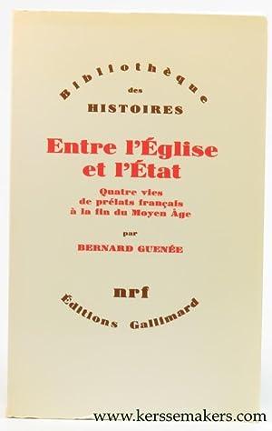 Entre l'Eglise et l'Etat. Quatre vies de prélats français à la fin ...