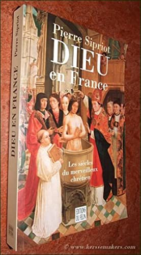 Dieu en France. Les siècles du merveilleux chrétien.: SIPRIOT, PIERRE.