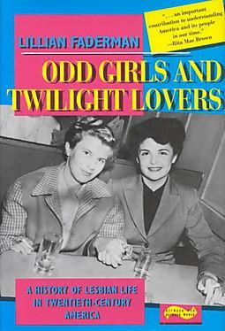 Odd Girls and Twilight Lovers: A History of Lesbian Life in Twentieth-Century America - Faderman, Lillian