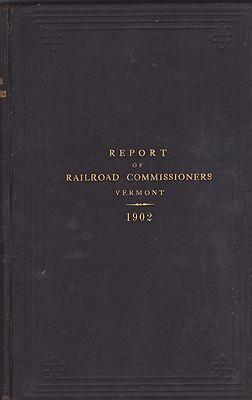 Eighth Biennial Report of the Board of Railroad Commissioners of the State of Vermont June 30th 1900 to June 30th 1902 N/A