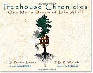 Treehouse Chronicles: One Man's Dream of Life Aloft: Lewis, S. Peter