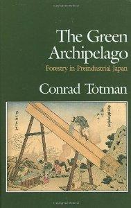 Green Archipelago, The : Forestry in Pre-Industrial Japan: Totman, Conrad