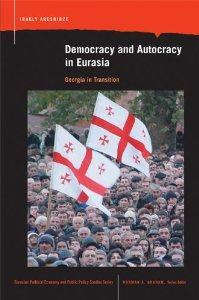 Democracy and Autocracy in Eurasia: Georgia in Transition (Eurasian Political Econ. & Public ...
