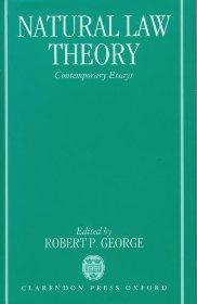 Natural Law Theory: Contemporary Essays: George, Robert P.