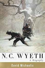 N. C. Wyeth: A Biography: Michaelis, David