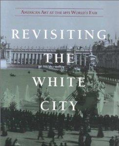 Revisiting the White City: American Art at the 1893 World's Fair: Art, National Museum of ...